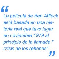 """La película de Ben Affleck está basada en una historia real que tuvo lugar en noviembre 1979 al principio de la llamada """"crisis de los rehenes"""""""