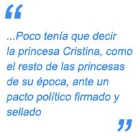 Poco tenía que decir la princesa Cristina, como el resto de las princesas de su época, ante un pacto político firmado y sellado