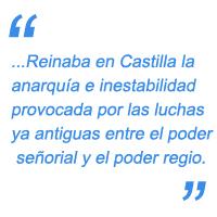 Reinaba en Castilla la anarquía e inestabilidad provocada por las luchas ya antiguas entre el poder señorial y el poder regio