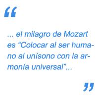"""el milagro de Mozart es """"Colocar al ser humano al unísono con la armonía universal"""