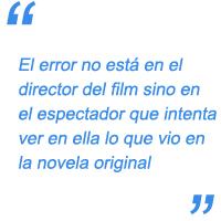 El error no está en el director del film sino en el espectador que intenta ver en ella lo que vio en la novela original