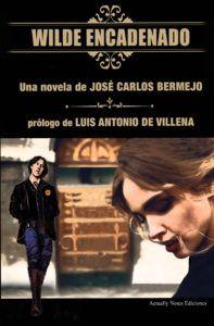 Wilde Encadenado, una novela de Jose Carlos Bermejo